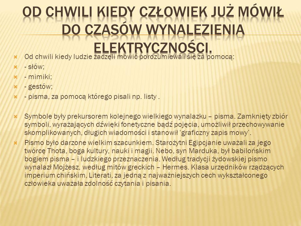 Od chwili kiedy człowiek już mówił do czasów wynalezienia elektryczności.