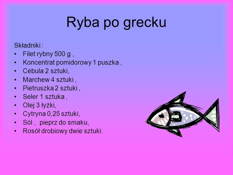 Ryba po grecku Składniki : Filet rybny 500 g ,
