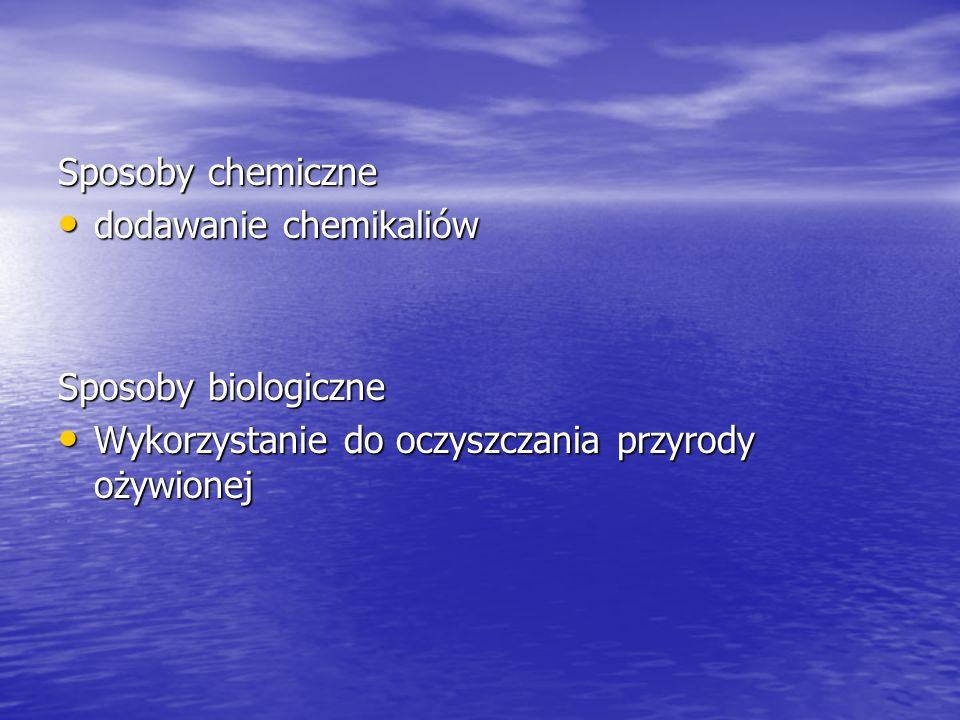 Sposoby chemiczne dodawanie chemikaliów. Sposoby biologiczne.