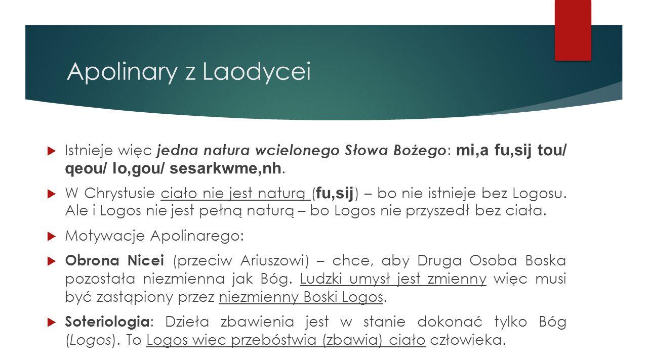 Apolinary z Laodycei Istnieje więc jedna natura wcielonego Słowa Bożego: mi,a fu,sij tou/ qeou/ lo,gou/ sesarkwme,nh.