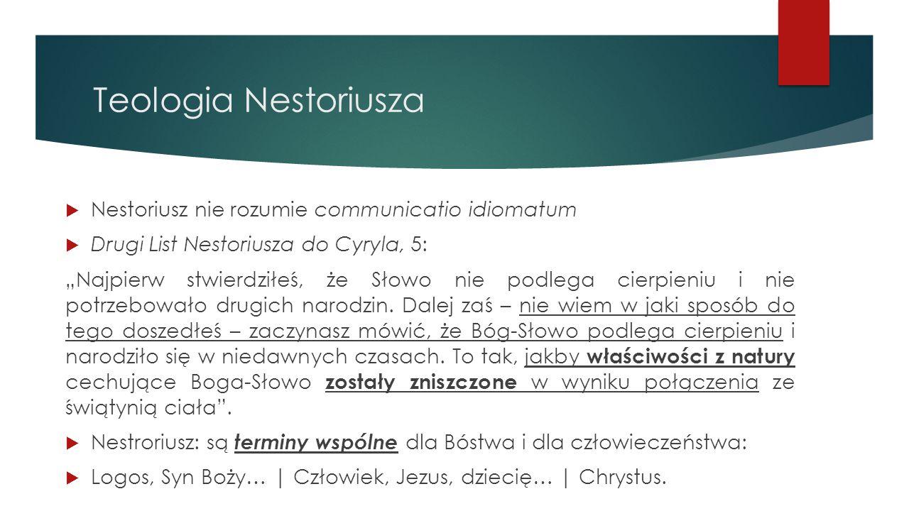 Teologia Nestoriusza Nestoriusz nie rozumie communicatio idiomatum