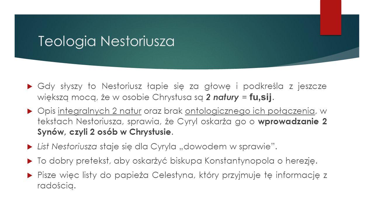 Teologia Nestoriusza Gdy słyszy to Nestoriusz łapie się za głowę i podkreśla z jeszcze większą mocą, że w osobie Chrystusa są 2 natury = fu,sij.