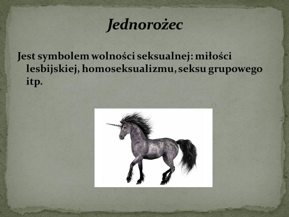 Jednorożec Jest symbolem wolności seksualnej: miłości lesbijskiej, homoseksualizmu, seksu grupowego itp.