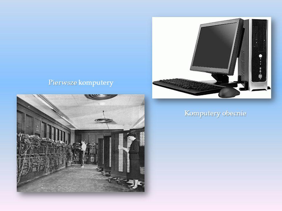 Pierwsze komputery Komputery obecnie