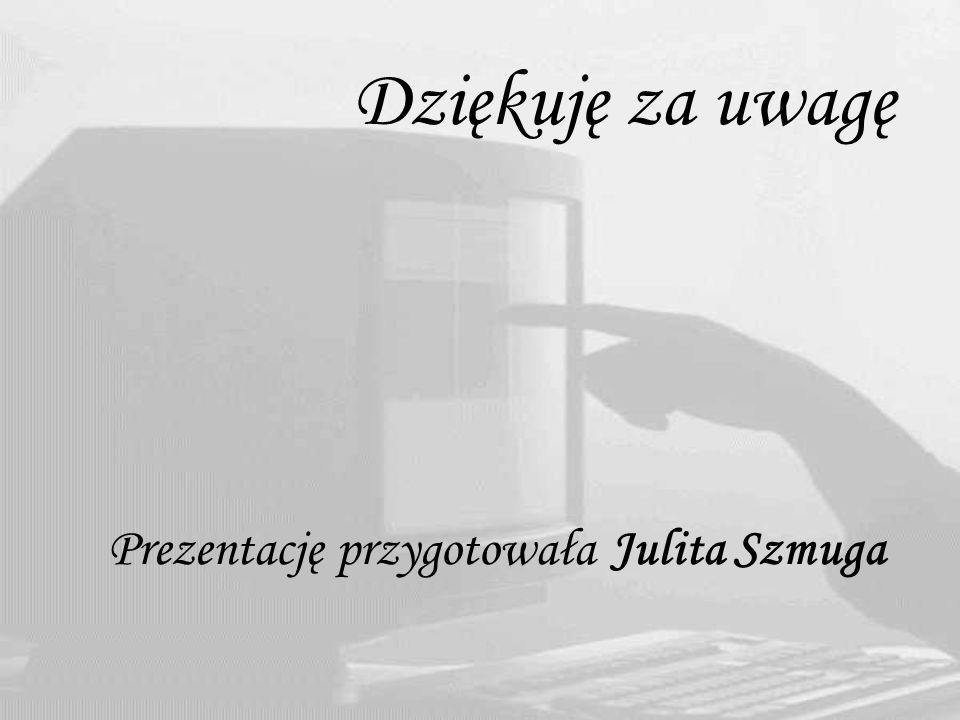 Prezentację przygotowała Julita Szmuga