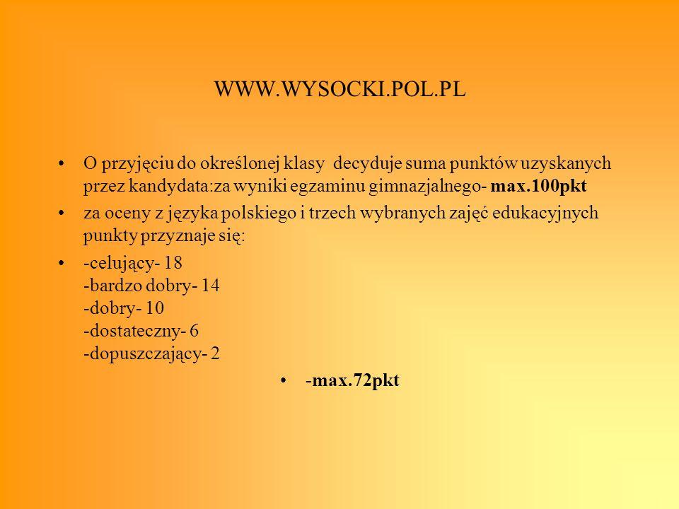 WWW.WYSOCKI.POL.PL O przyjęciu do określonej klasy decyduje suma punktów uzyskanych przez kandydata:za wyniki egzaminu gimnazjalnego- max.100pkt.