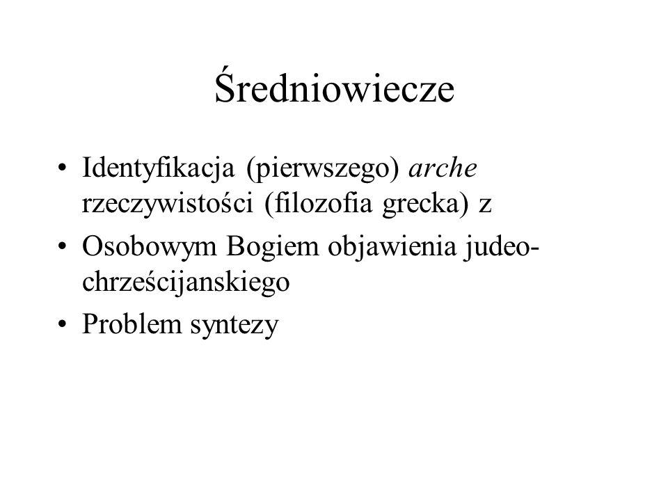 Średniowiecze Identyfikacja (pierwszego) arche rzeczywistości (filozofia grecka) z. Osobowym Bogiem objawienia judeo-chrześcijanskiego.