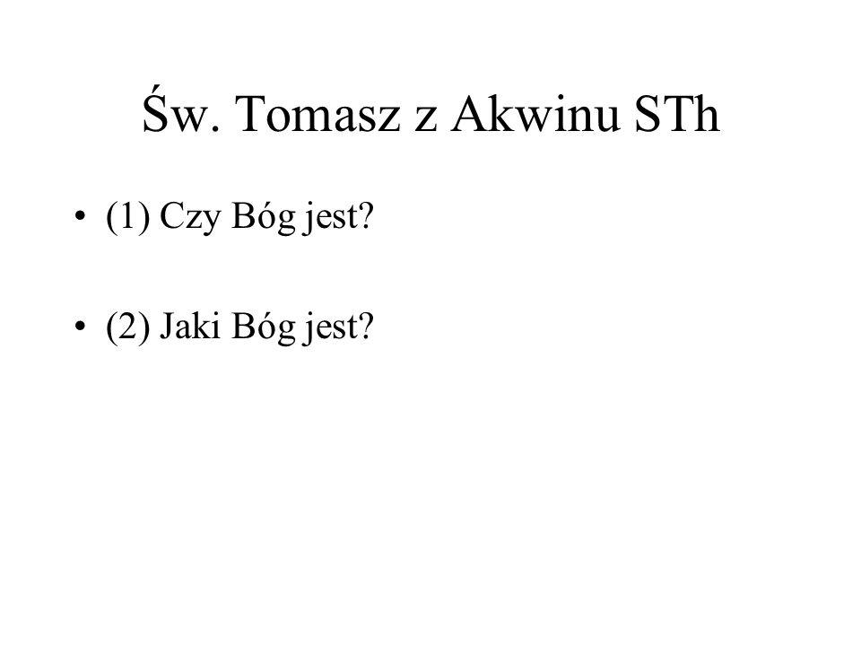 Św. Tomasz z Akwinu STh (1) Czy Bóg jest (2) Jaki Bóg jest