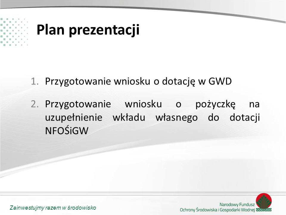 Plan prezentacji Przygotowanie wniosku o dotację w GWD