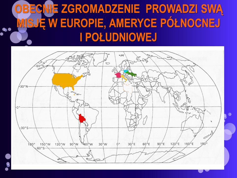 OBECNIE ZGROMADZENIE PROWADZI SWĄ MISJĘ W EUROPIE, AMERYCE PÓŁNOCNEJ I POŁUDNIOWEJ