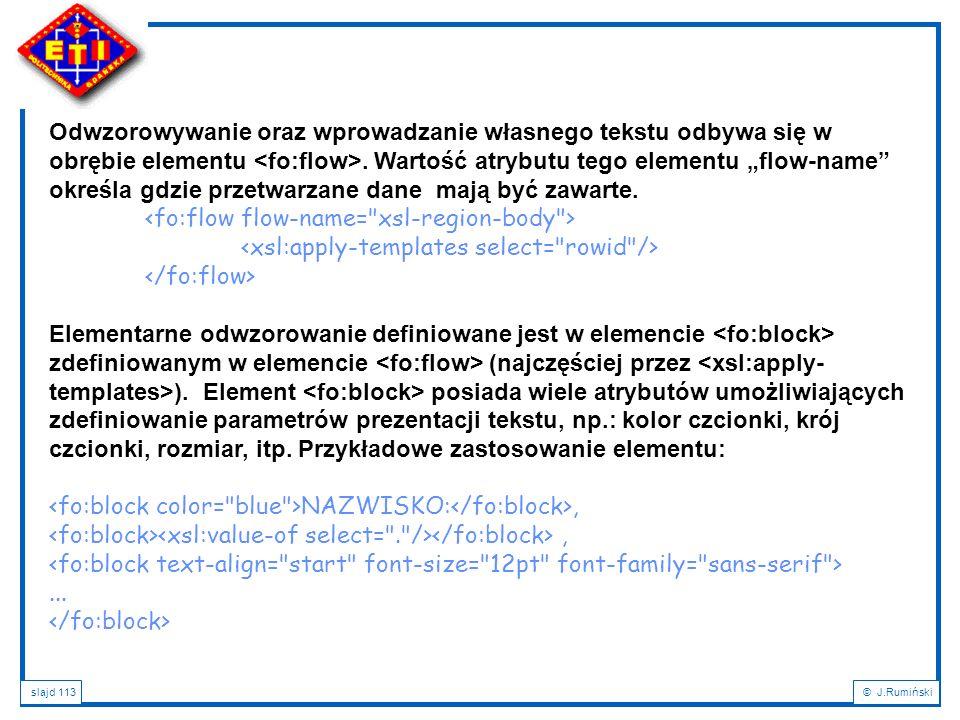 """Odwzorowywanie oraz wprowadzanie własnego tekstu odbywa się w obrębie elementu <fo:flow>. Wartość atrybutu tego elementu """"flow-name określa gdzie przetwarzane dane mają być zawarte."""