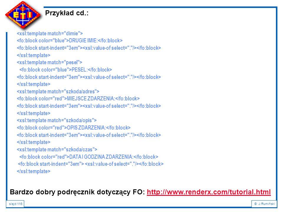 Przykład cd.: <xsl:template match= dimie > <fo:block color= blue >DRUGIE IMIE:</fo:block>