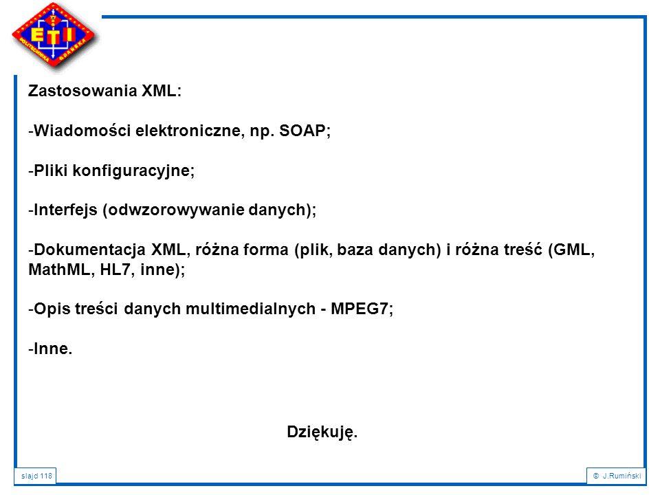Zastosowania XML: Wiadomości elektroniczne, np. SOAP; Pliki konfiguracyjne; Interfejs (odwzorowywanie danych);