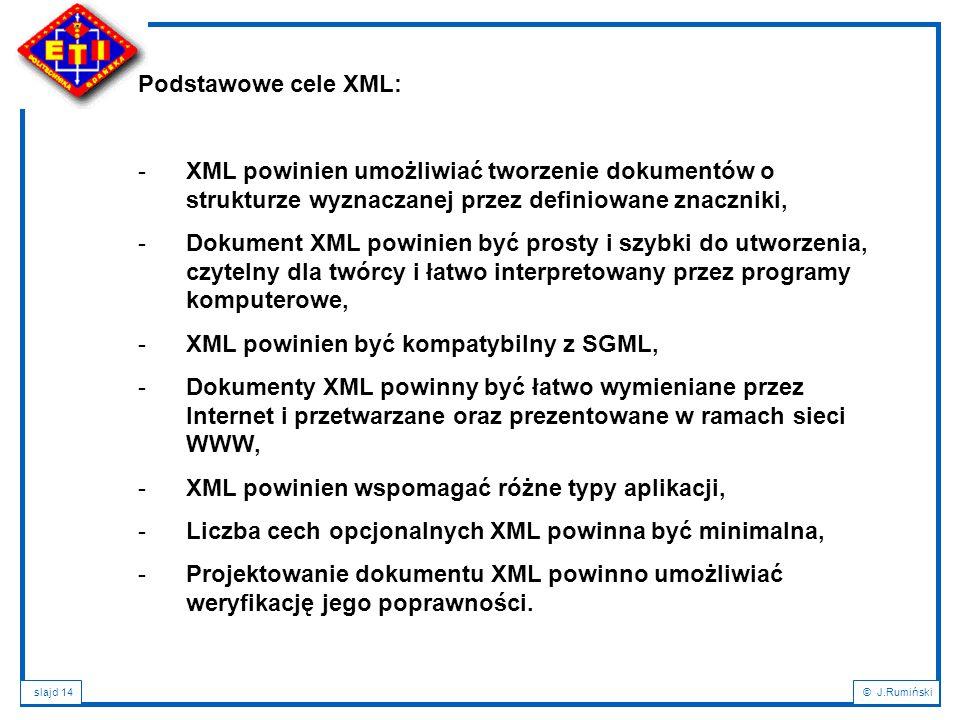 Podstawowe cele XML: XML powinien umożliwiać tworzenie dokumentów o strukturze wyznaczanej przez definiowane znaczniki,