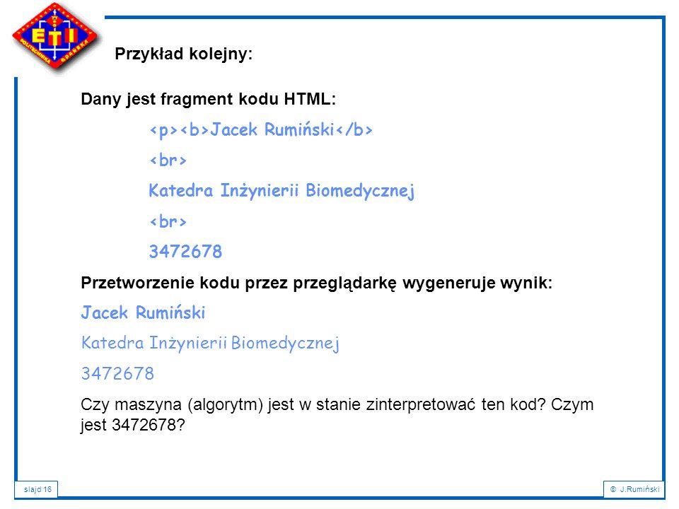 Przykład kolejny: Dany jest fragment kodu HTML: <p><b>Jacek Rumiński</b> <br> Katedra Inżynierii Biomedycznej.