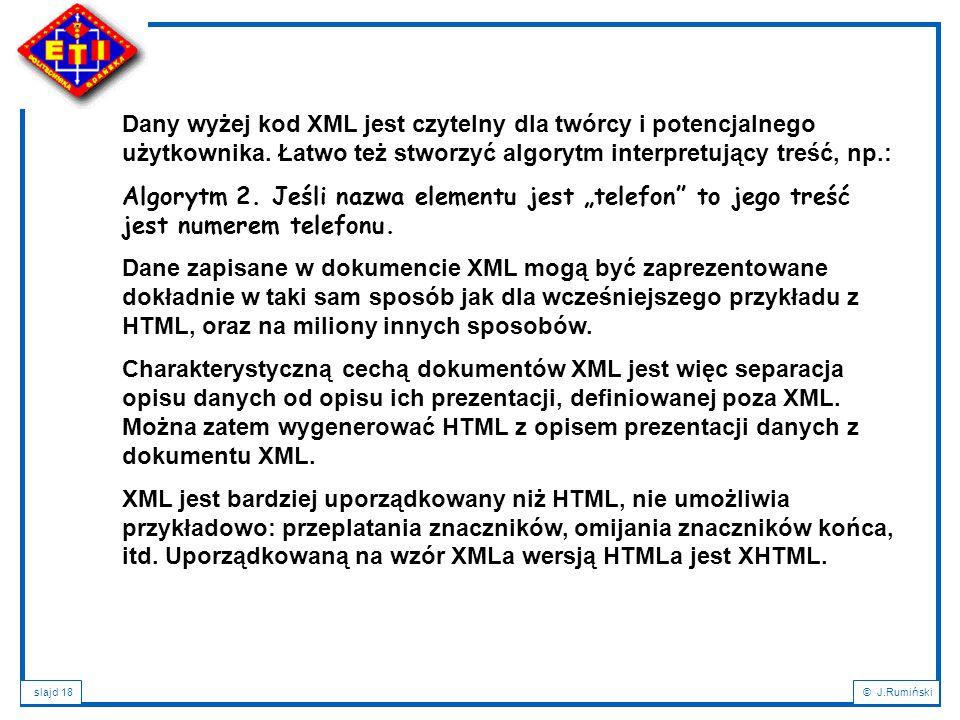 Dany wyżej kod XML jest czytelny dla twórcy i potencjalnego użytkownika. Łatwo też stworzyć algorytm interpretujący treść, np.: