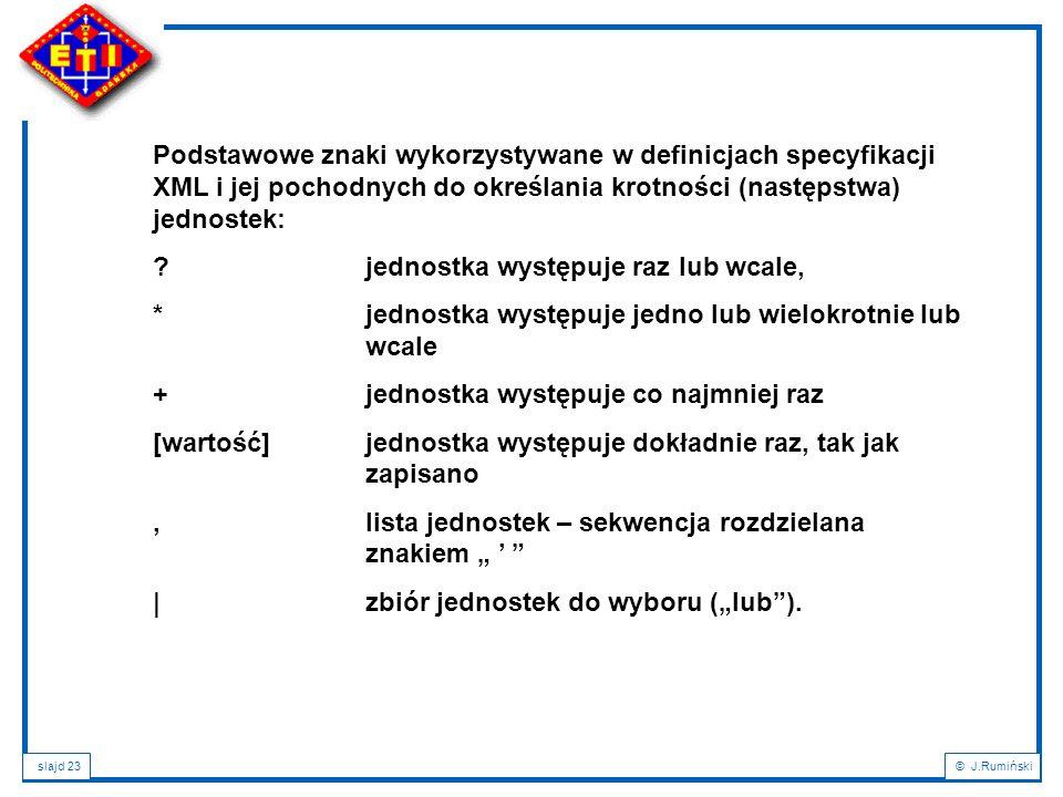 Podstawowe znaki wykorzystywane w definicjach specyfikacji XML i jej pochodnych do określania krotności (następstwa) jednostek: