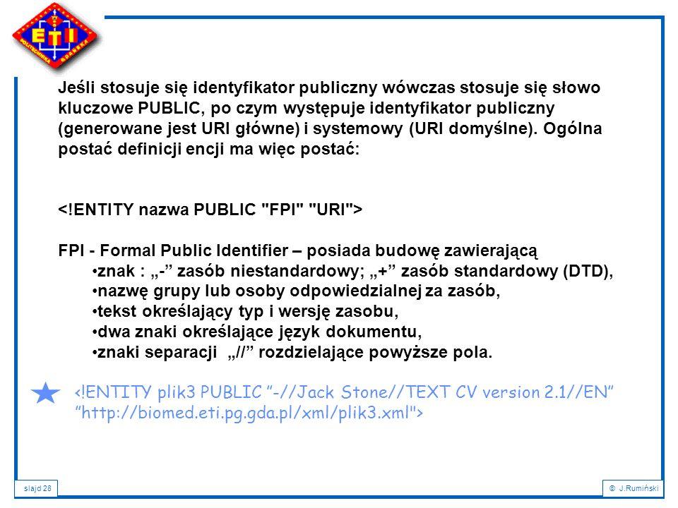 Jeśli stosuje się identyfikator publiczny wówczas stosuje się słowo kluczowe PUBLIC, po czym występuje identyfikator publiczny (generowane jest URI główne) i systemowy (URI domyślne). Ogólna postać definicji encji ma więc postać: