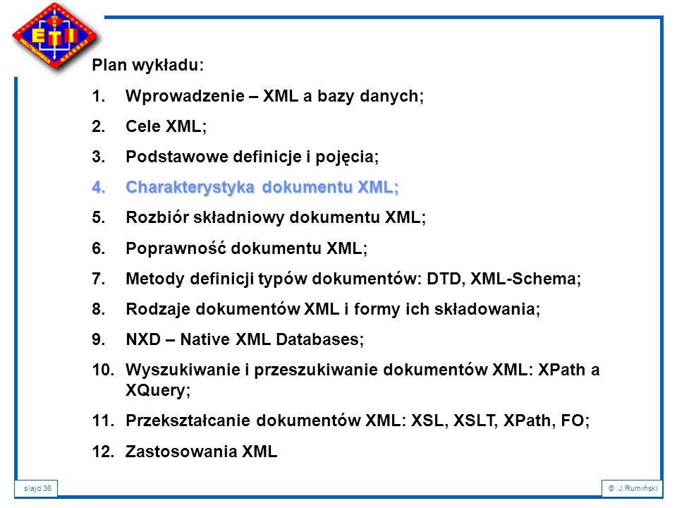 Plan wykładu: Wprowadzenie – XML a bazy danych; Cele XML; Podstawowe definicje i pojęcia; Charakterystyka dokumentu XML;
