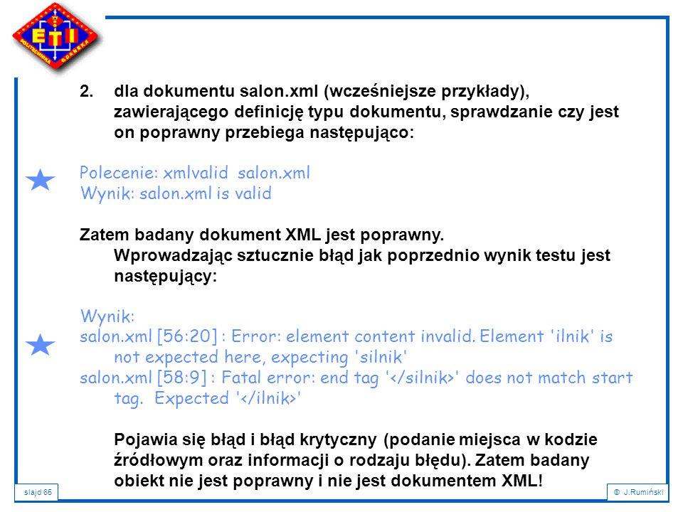 2. dla dokumentu salon.xml (wcześniejsze przykłady), zawierającego definicję typu dokumentu, sprawdzanie czy jest on poprawny przebiega następująco: