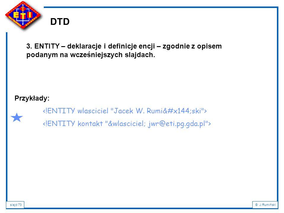 DTD 3. ENTITY – deklaracje i definicje encji – zgodnie z opisem podanym na wcześniejszych slajdach.