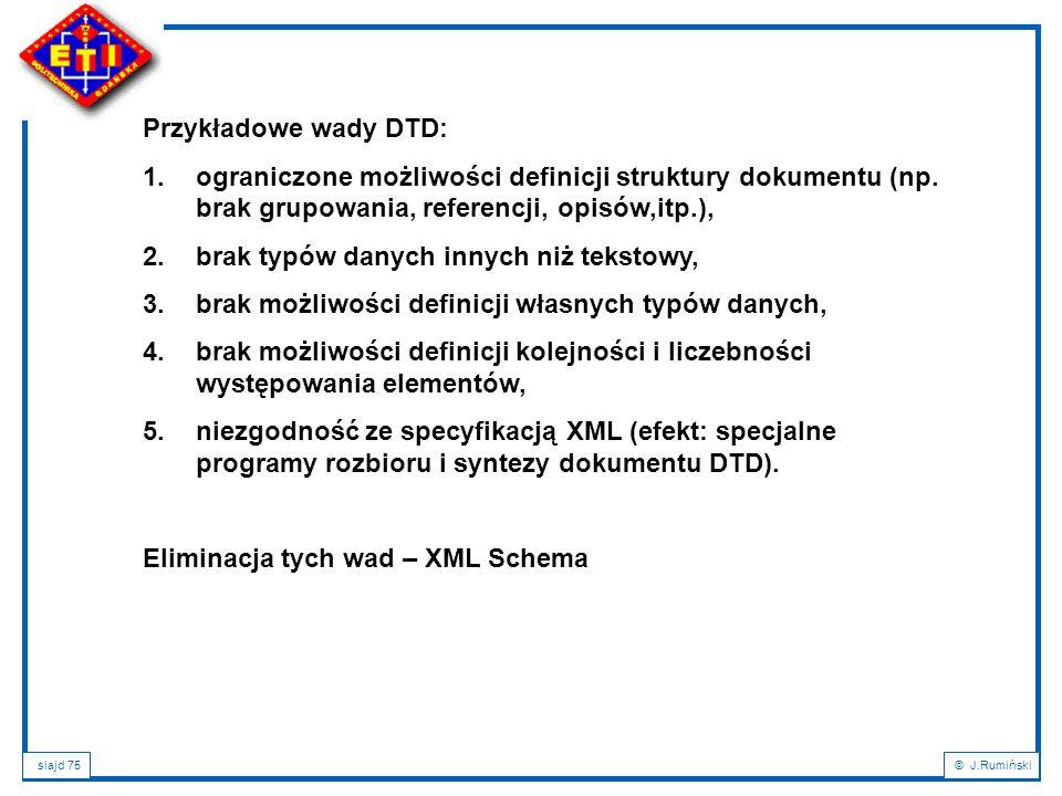 Przykładowe wady DTD: ograniczone możliwości definicji struktury dokumentu (np. brak grupowania, referencji, opisów,itp.),
