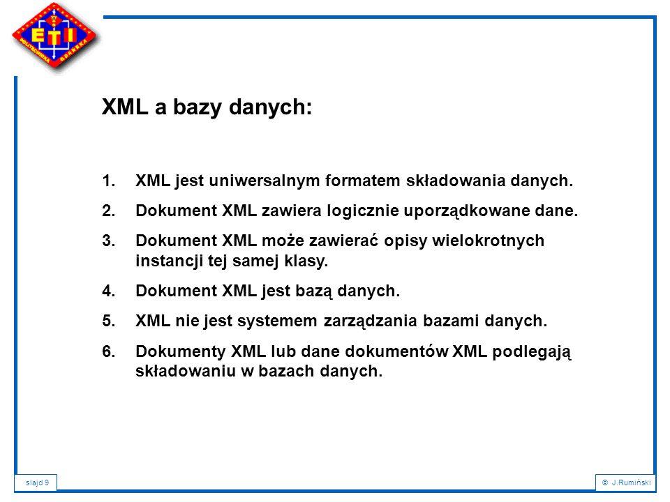 XML a bazy danych: XML jest uniwersalnym formatem składowania danych.