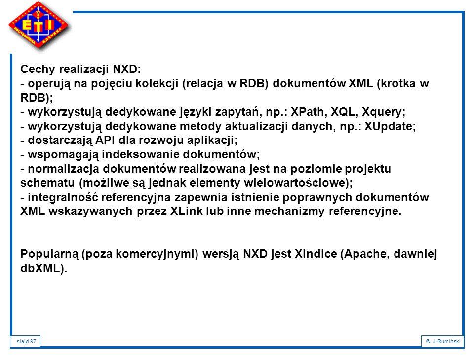 Cechy realizacji NXD: operują na pojęciu kolekcji (relacja w RDB) dokumentów XML (krotka w RDB);