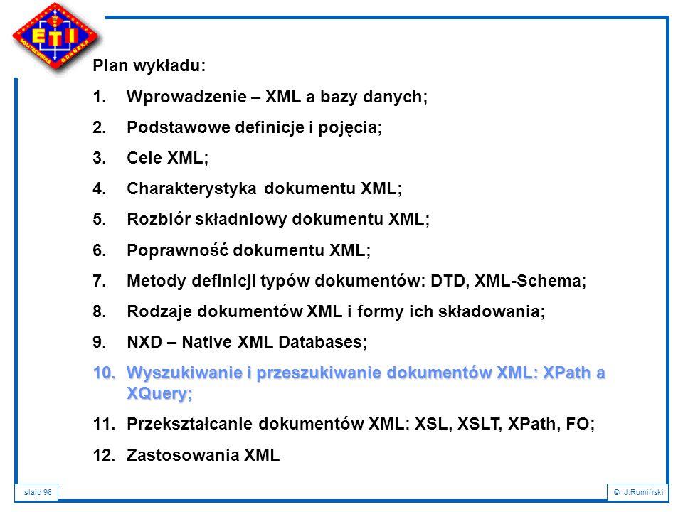 Plan wykładu: Wprowadzenie – XML a bazy danych; Podstawowe definicje i pojęcia; Cele XML; Charakterystyka dokumentu XML;