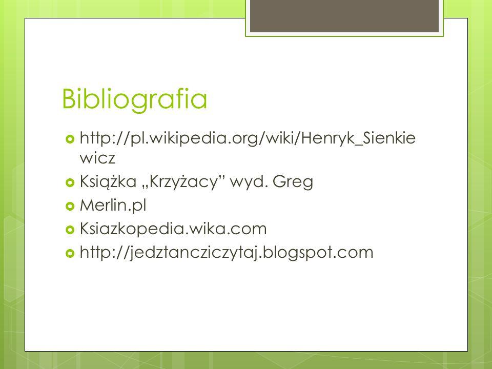 Bibliografia http://pl.wikipedia.org/wiki/Henryk_Sienkiewicz