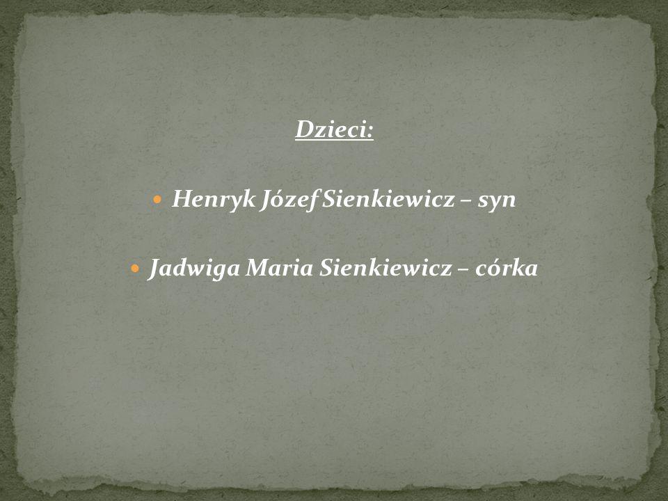 Henryk Józef Sienkiewicz – syn Jadwiga Maria Sienkiewicz – córka