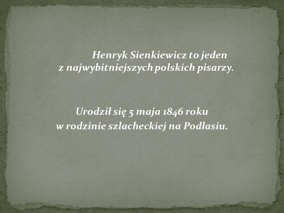 Henryk Sienkiewicz to jeden z najwybitniejszych polskich pisarzy.