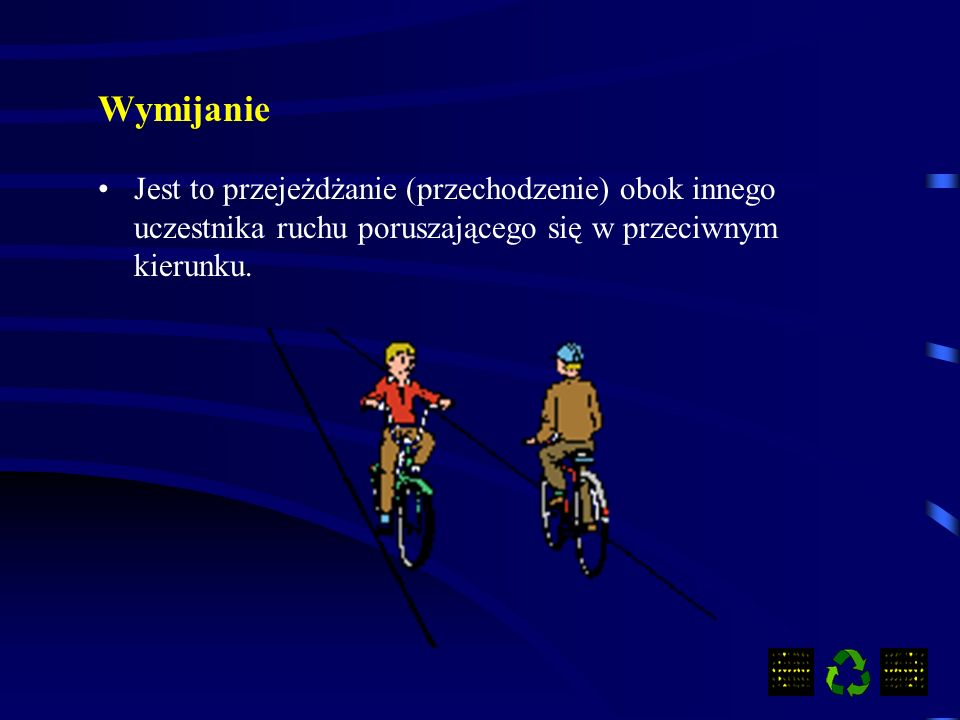 Wymijanie Jest to przejeżdżanie (przechodzenie) obok innego uczestnika ruchu poruszającego się w przeciwnym kierunku.