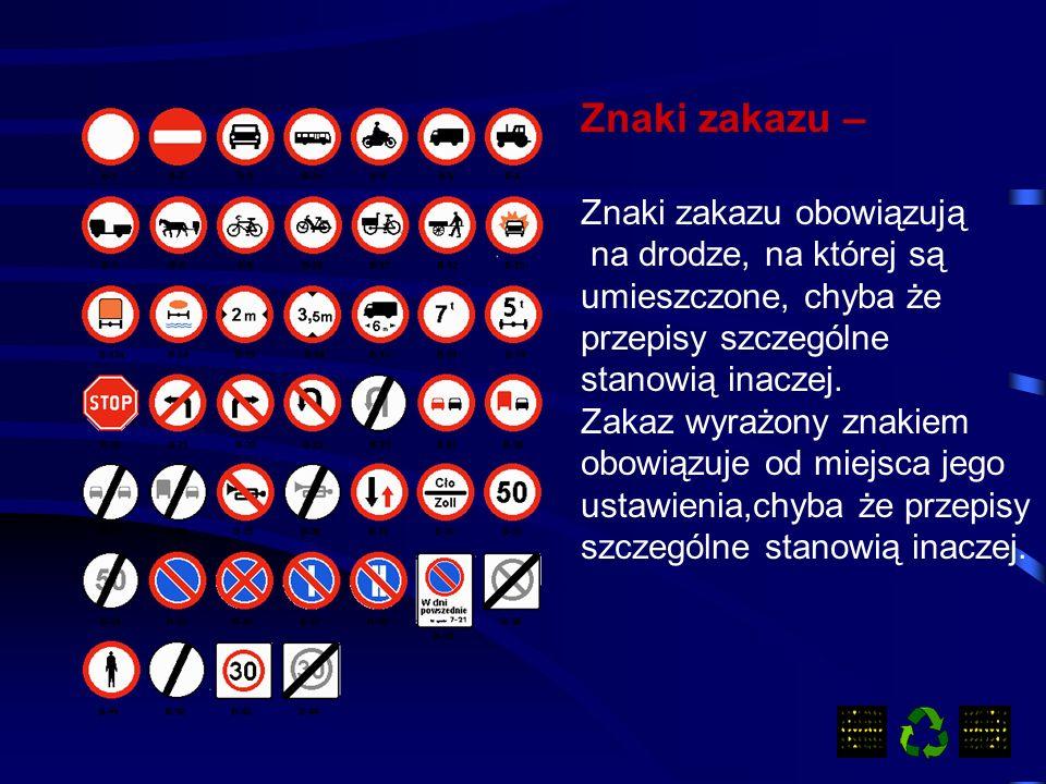 Znaki zakazu – Znaki zakazu obowiązują na drodze, na której są