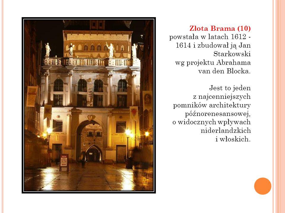 Złota Brama (10) powstała w latach 1612 - 1614 i zbudował ją Jan Starkowski
