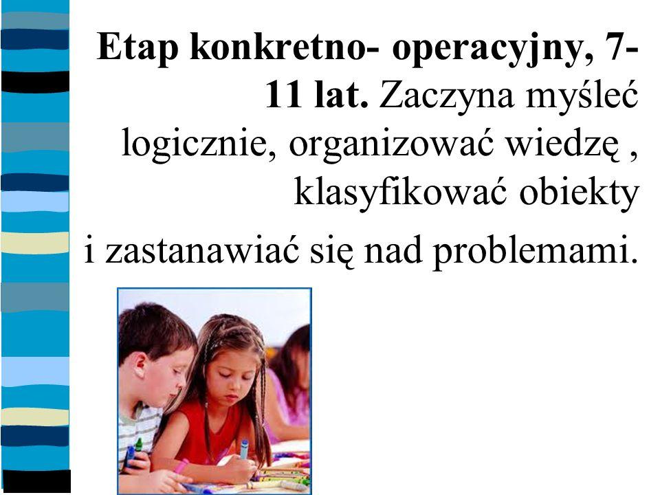 Etap konkretno- operacyjny, 7- 11 lat