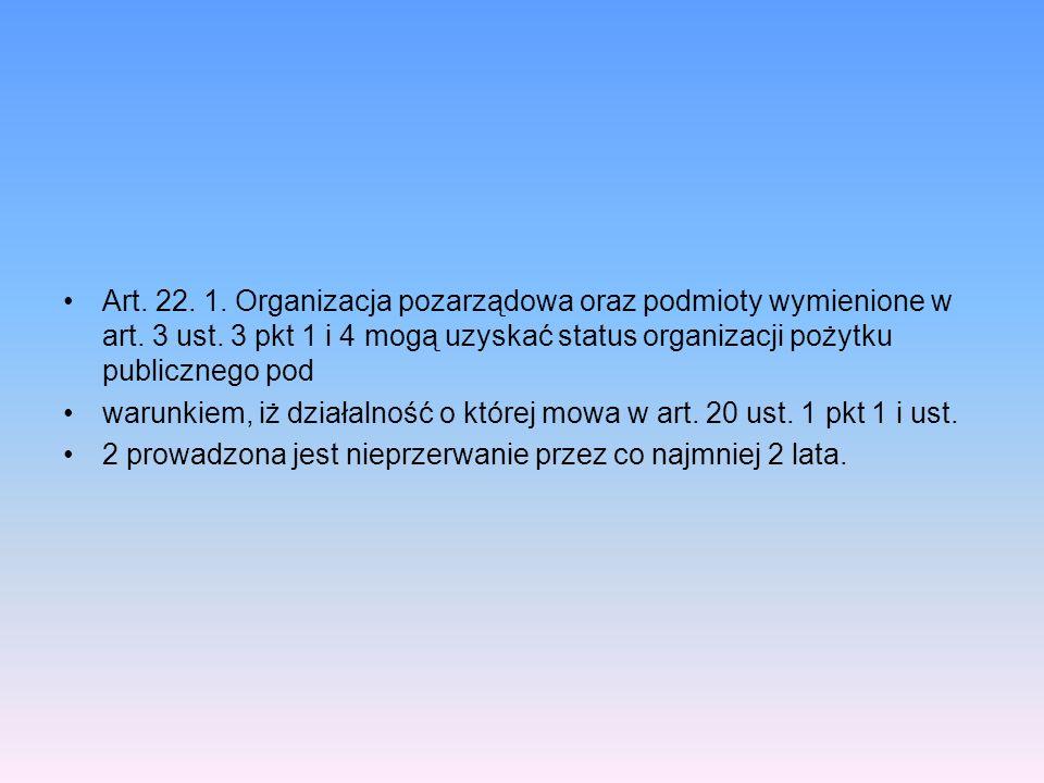 Art. 22. 1. Organizacja pozarządowa oraz podmioty wymienione w art