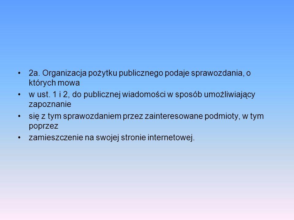 2a. Organizacja pożytku publicznego podaje sprawozdania, o których mowa