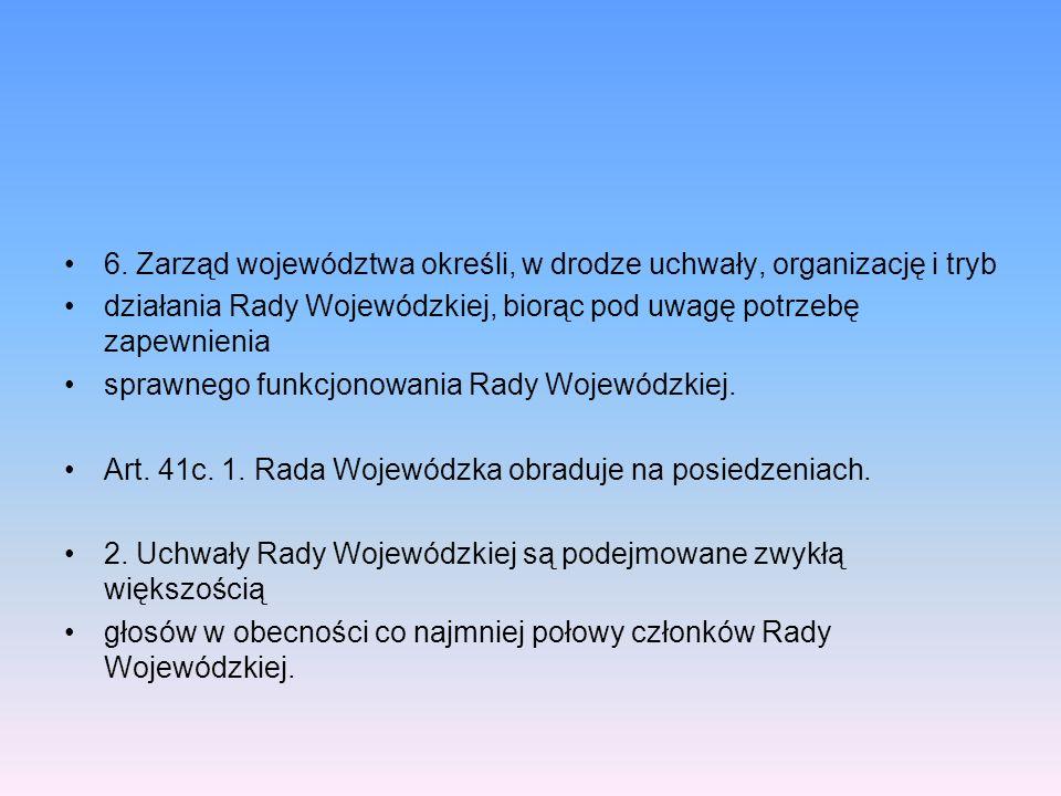 6. Zarząd województwa określi, w drodze uchwały, organizację i tryb