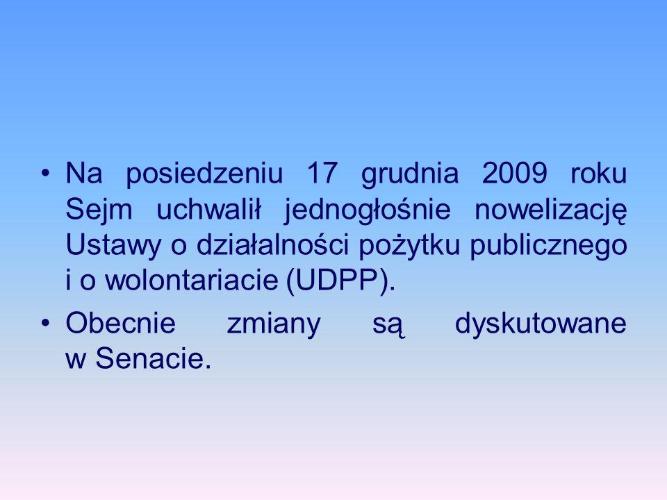 Na posiedzeniu 17 grudnia 2009 roku Sejm uchwalił jednogłośnie nowelizację Ustawy o działalności pożytku publicznego i o wolontariacie (UDPP).