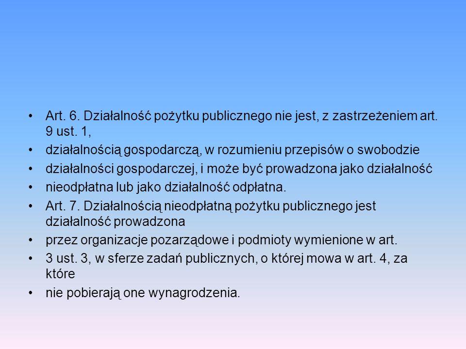 Art. 6. Działalność pożytku publicznego nie jest, z zastrzeżeniem art