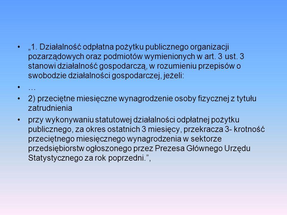 """""""1. Działalność odpłatna pożytku publicznego organizacji pozarządowych oraz podmiotów wymienionych w art. 3 ust. 3 stanowi działalność gospodarczą, w rozumieniu przepisów o swobodzie działalności gospodarczej, jeżeli:"""