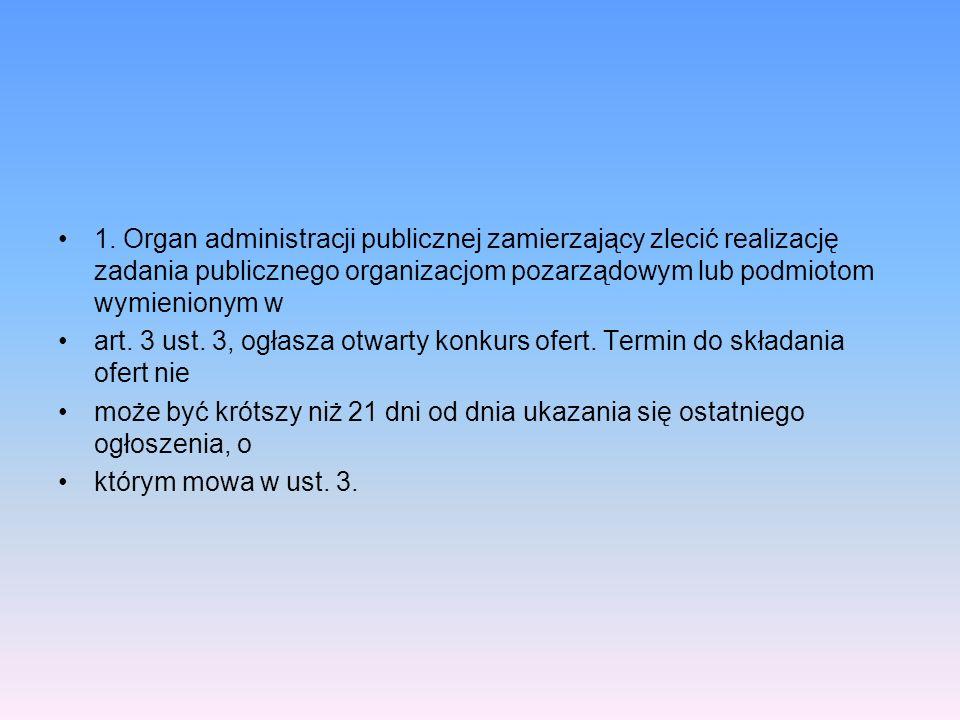 1. Organ administracji publicznej zamierzający zlecić realizację zadania publicznego organizacjom pozarządowym lub podmiotom wymienionym w