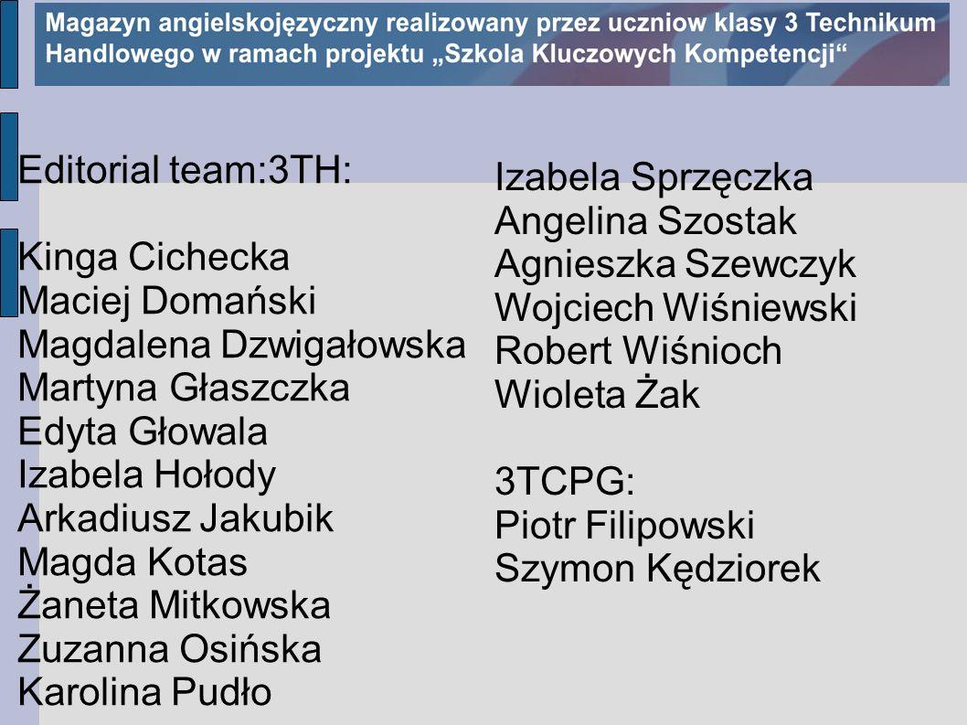 Editorial team:3TH:Kinga Cichecka. Maciej Domański. Magdalena Dzwigałowska. Martyna Głaszczka. Edyta Głowala.