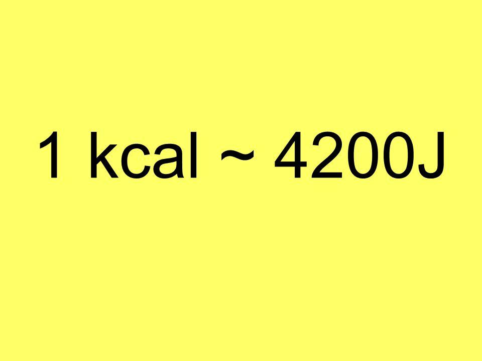 1 kcal ~ 4200J