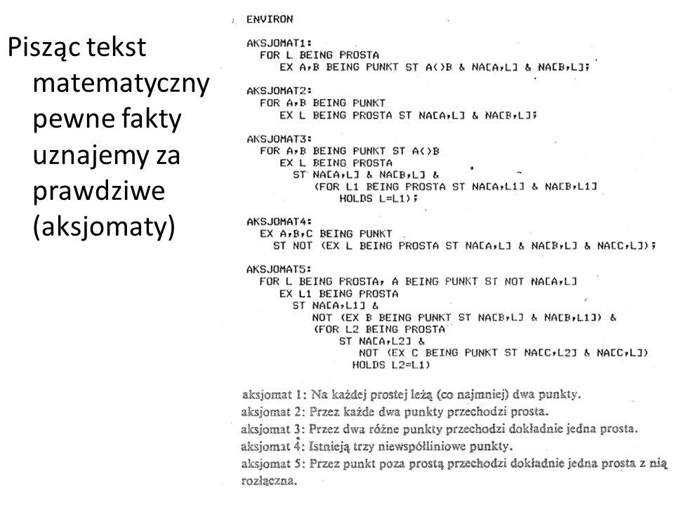 Pisząc tekst matematyczny pewne fakty uznajemy za prawdziwe (aksjomaty)