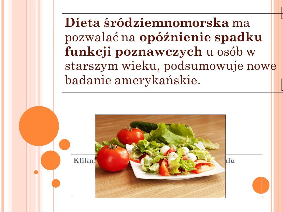11-6-21 Dieta śródziemnomorska ma pozwalać na opóźnienie spadku funkcji poznawczych u osób w starszym wieku, podsumowuje nowe badanie amerykańskie.