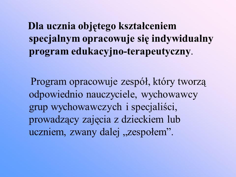 Dla ucznia objętego kształceniem specjalnym opracowuje się indywidualny program edukacyjno-terapeutyczny.
