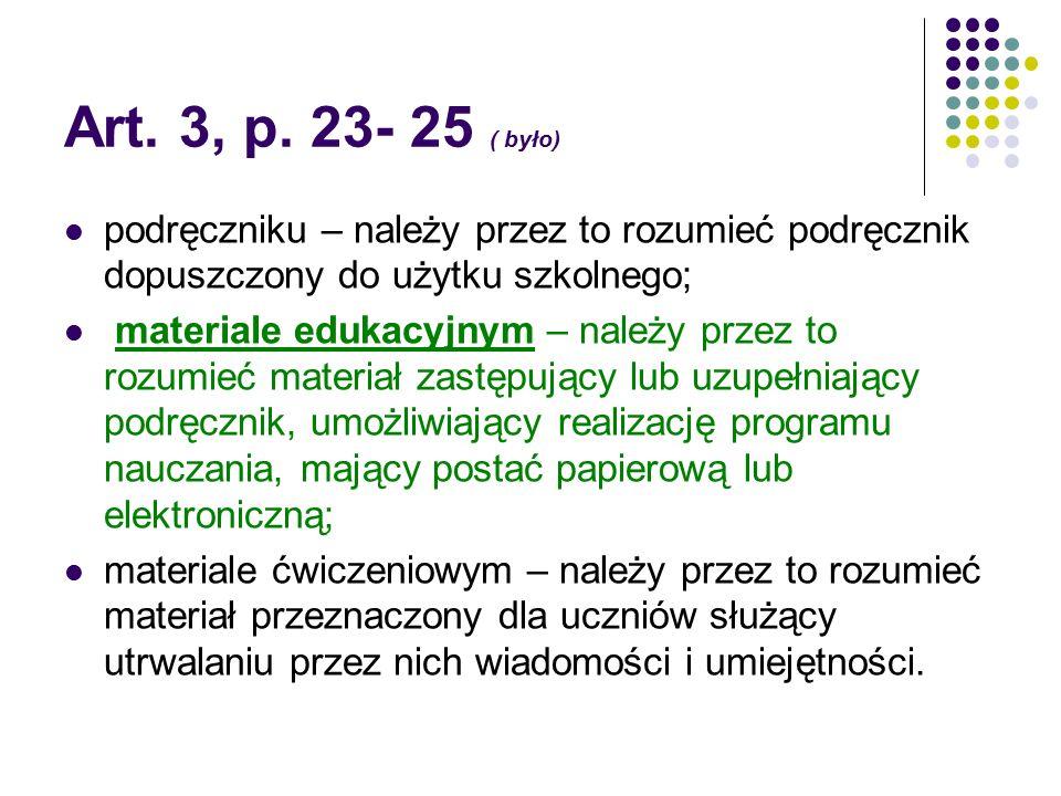 Art. 3, p. 23- 25 ( było) podręczniku – należy przez to rozumieć podręcznik dopuszczony do użytku szkolnego;