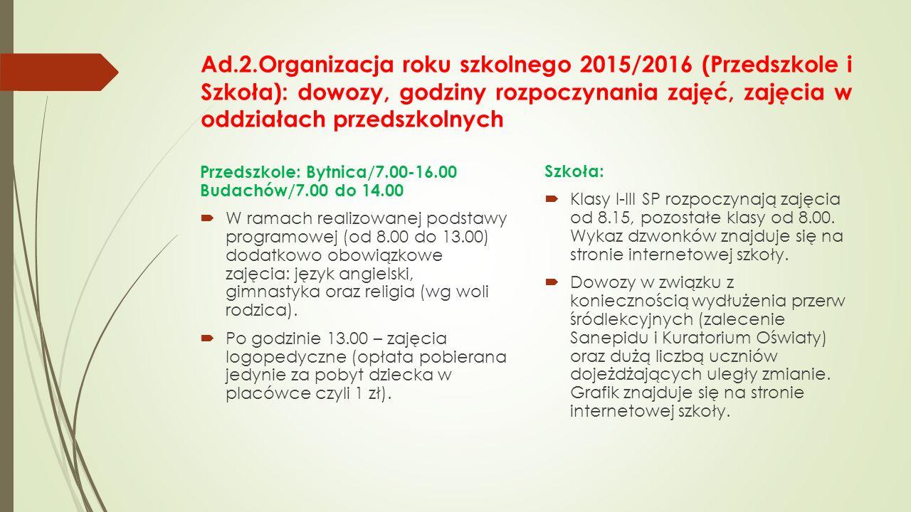 Ad.2.Organizacja roku szkolnego 2015/2016 (Przedszkole i Szkoła): dowozy, godziny rozpoczynania zajęć, zajęcia w oddziałach przedszkolnych